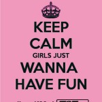 GIRLS JUST WANT TO HAVE FUN!!!